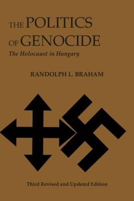 The Politics of Genocide - The Holocaust in Hungary