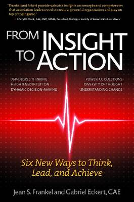 From Insight to Action: Six New Ways to Think, Lead and Achieve