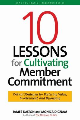 10 Lessons for Cultivating Commitment: A Guide to Successfully Managing and Motivating Chapters, Affiliates, and other Member Groups