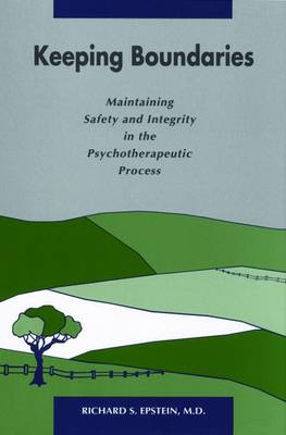 Keeping Boundaries: Maintaining Safety and Integrity in the Psychotherapeutic Process