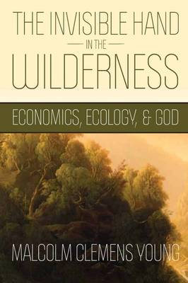 The Invisible Hand in the Wilderness: Economics, Ecology, and God