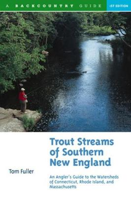 Trout Streams of Southern New England: An Angler's Guide to the Watersheds of Connecticut, Rhode Island and Massachusetts