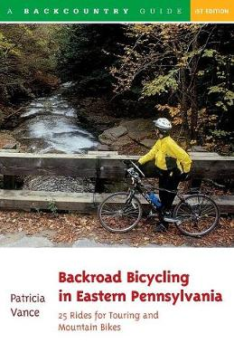 Backroad Bicycling in Eastern Pennsylvania: 25 Rides for Touring and Mountain Bikes