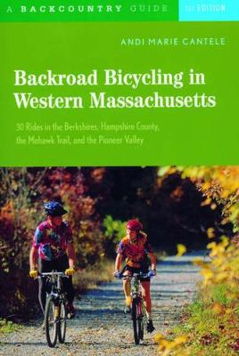 Backroad Bicycling in Western Massachusetts: 30 Rides in the Berkshires, Hampshire County, the Mohawk Trail and the Pioneer Valley