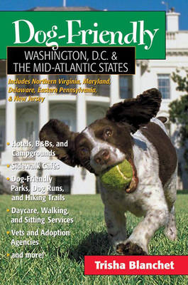 Dog-Friendly Washington, D.C. & the Mid-Atlantic States: Includes New Jersey, Eastern Pennsylvania, Delaware, Maryland & Northern Virginia
