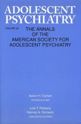 Adolescent Psychiatry: Annals of the American Society for Adolescent Psychiatry: Volume 22