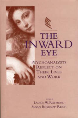The Inward Eye: Psychoanalysts Reflect on Their Lives and Work