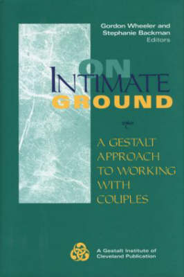On Intimate Ground: A Gestalt Approach to Working with Couples