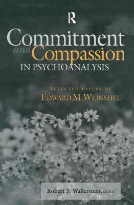 Commitment and Compassion in Psychoanalysis: Selected Papers of Edward M. Weinshel