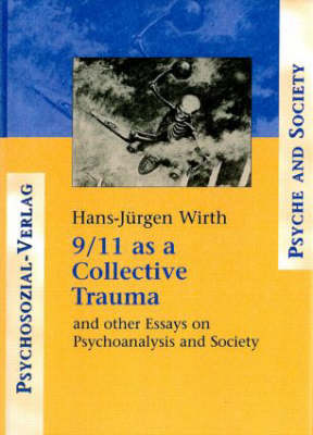9/11 as a Collective Trauma: And Other Essays on Psychoanalysis and Society