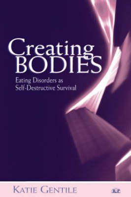 Creating Bodies: Eating Disorders as Self-Destructive Survival