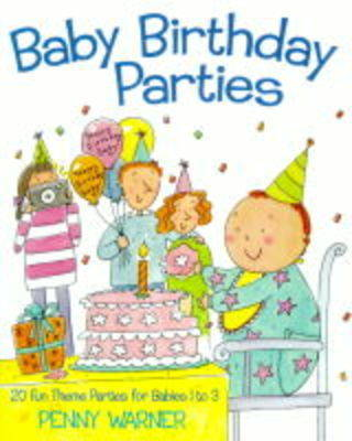 Baby Birthday Parties: 20 Fun Theme Parties for Babies 1-3