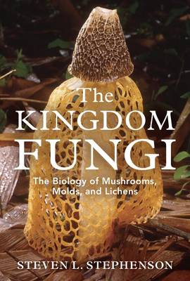 The Kingdom Fungi: An Introduction to Mushrooms, Molds, and Lichens