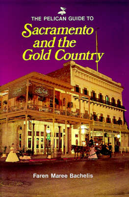 Pelican Guide to Sacramento and the Gold Country, The