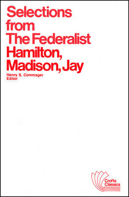 Selections from the Federalist: A Commentary on the Constitution of the United States: Selections