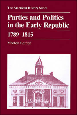 Parties and Politics in the Early Republic, 1789-1815