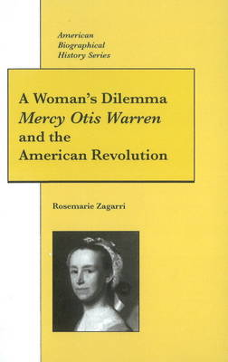 Mercy Otis Warren and the American Revolution: A Woman's Dilemma