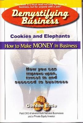 Demystifying Business with Cookies and Elephants: How to Make Money in Business