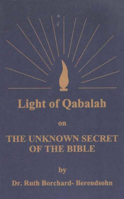 Light of Qabalah on the Unknown Secret of the Bible