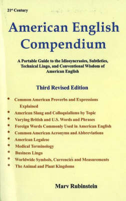 American English Compendium, 3rd Edition: A Portable Guide to the Idiosyncracies, Subtleties, Technical Lingo & Conventional Wisdom of American English