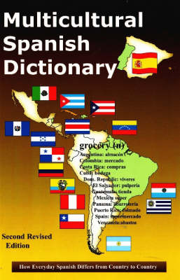 Multicultural Spanish Dictionary: How Everyday Spanish Differs From Country to Country: Second Edition