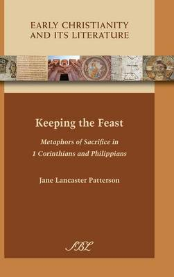 Keeping the Feast: Metaphors of Sacrifice in 1 Corinthians and Philippians
