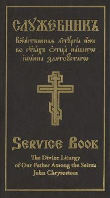 The Divine Liturgy of Our Father: Among the Saints John Chrysostom, Slavonic-English Parallel Text
