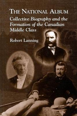 The National Album: Collective Biography and the Formation of the Canadian Middle Class