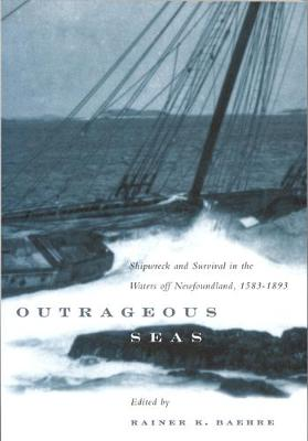 Outrageous Seas: Shipwreck and Survival in the Waters Off Newfoundland, 1583-1893