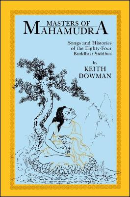 Masters of Mahamudra: Songs and Histories of the Eighty-Four Buddhist Siddhas