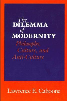 The Dilemma of Modernity: Philosophy, Culture, and Anti-Culture
