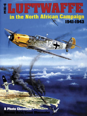 The Luftwaffe in the North African Campaign 1941-1943: A Photo Chronicle