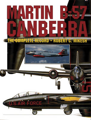 Martin B-57 Canberra:: The Complete Record