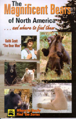 Magnificent Bears of North America: ...and Where to Find Them