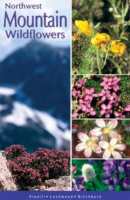 Northwest Mountain Wildflowers: of the Pacific North West