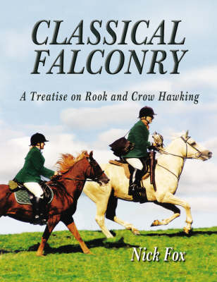 Classical Falconry: A Treatise on Rook & Crow Hawking