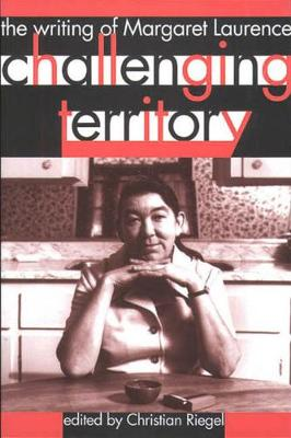 Challenging Territory: The Writing of Margaret Laurence