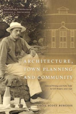 Architecture, Town Planning and Community: Selected Writings and Public Talks by Cecil Burgess, 1909-1946
