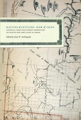 Natives and Settlers Now and Then: Historical Issues and Current Perspectives on Treaties and Land Claims in Canada