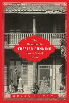 The Remarkable Chester Ronning: Proud Son of China