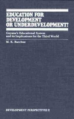Education for Development or Underdevelopment?: Guyana's Educational System and its Implications for the Third World