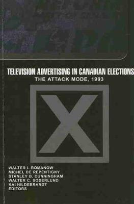 Television Advertising in Canadian Elections: The Attack Mode, 1993