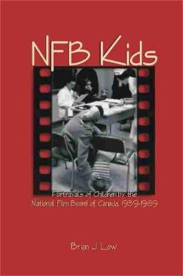 Nfb Kids: Portrayals of Children by the National Film Board of Canada, 1939-1989