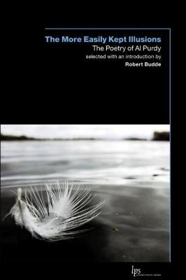 More Easily Kept Illusions: The Poetry of Al Purdy