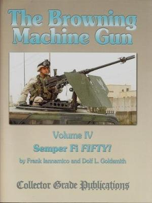 The Browning Machine Gun - Semper Fie Fifty: Volume 4