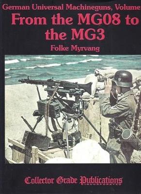 German Universal Machineguns: Volume 2: From the MG08 to the MG3