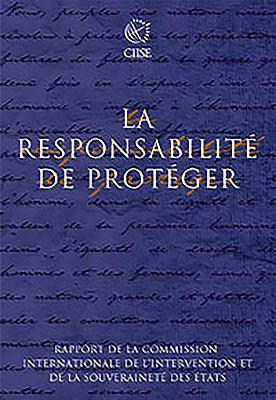 Responsabilite de Proteger: Rapport de la Commission internationale de lintervention et de la souverainete des etats
