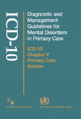 Diagnostic and Management Guidelines for Mental Disorders in Primary Care: Icd-10 Chapter V Primary Care Version