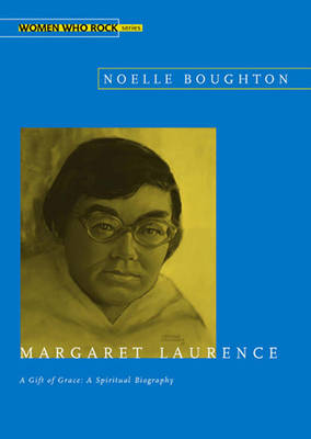 Margaret Laurence, A Gift of Grace: A Spiritual Biography