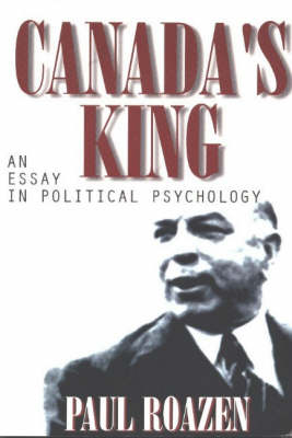 Canada's King: An Essay in Political Psychology
